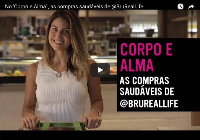 Tv Glamurama – No 'Corpo E Alma' , As Compras Saudáveis De @BruRealLife